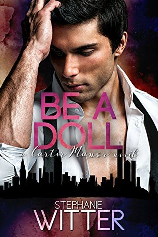Be A Doll A Carter Manor Novel by Stephanie Witter