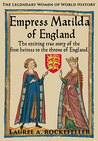 Empress Matilda of England (Legendary Women of World History, #7)
