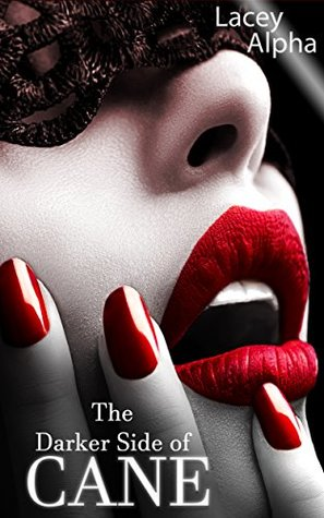 The Darker Side of Cane by Lacey Alpha