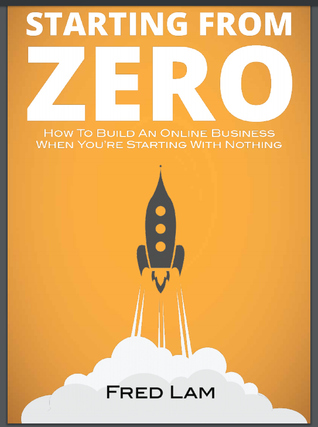 Starting From Zero: How to Build an Online Business When You're Starting With Nothing