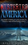 Mysteries of America: 150 Short Stories of the Afterlife, Ghosts, and Extraterrestrials