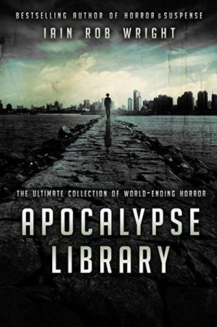 Apocalypse Library: The Ultimate Collection of World-Ending Horror