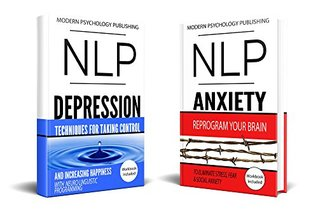 NLP: Depression & Anxiety: 2 Manuscripts - NLP: Depression, NLP: Anxiety (Depression, Anxiety, Stress, Social Anxiety, Self Help, NLP Book 1)