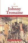 Understanding Johnny Tremain by Elizabeth Weiss Vollstadt