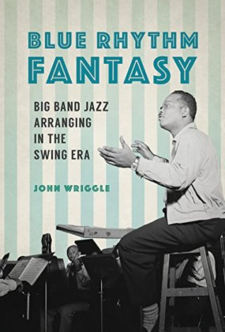 Blue Rhythm Fantasy: Big Band Jazz Arranging in the Swing Era