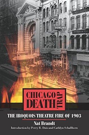 Descargar Chicago death trap: the iroquois theatre fire of 1903 epub gratis online Nat Brandt