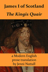 James I of Scotland: The Kingis Quair: A Modern English prose translation