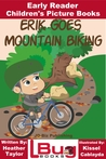 Erik Goes Mountain Biking: Early Reader - Children's Picture Books