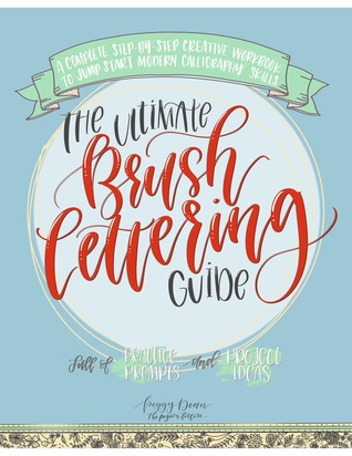 The Ultimate Brush Lettering Guide: A Complete Step-by-Step Workbook to Jump Start Modern Calligraphy Skills