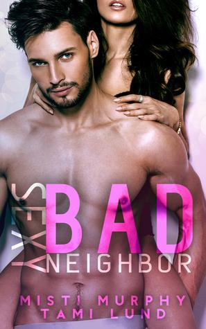 Sexy Bad Neighbor (Sexy Bad Series Book 1)