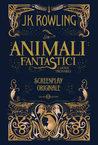Animali fantastici e dove trovarli by J.K. Rowling