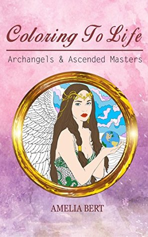 Coloring to Life: Archangels & Ascended Masters (Volume Book 1)