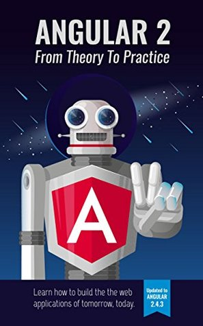 Angular 4: From Theory To Practice: Build the web applications of tomorrow using the new Angular web framework from Google.