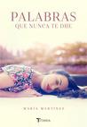 Palabras que nunca te dije by Maria  Martinez