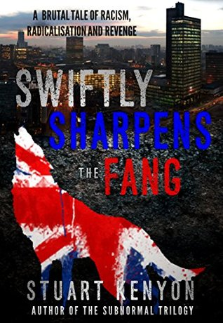 Swiftly Sharpens the Fang: A Brutal Dystopian Tale of Racism, Radicalisation and Revenge set in Post-Brexit Manchester, Great Britain
