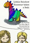 Little Rainbow Dinosaur Takes a Bath by Kelleen Silveira