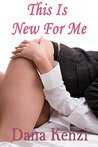 This Is New For Me: Lesbian First Time (New To Things Book 1)