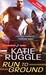 Run to Ground (Rocky Mountain K9 Unit, #1) by Katie Ruggle
