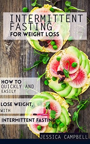 Intermittent Fasting for Weight Loss: How to Quickly and Easily Lose Weight with Intermittent Fasting (Healthy Body, Healthy Mind Book 5)