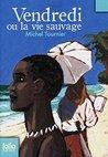 Vendredi ou la vie sauvage by Michel Tournier