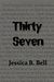Thirty-Seven by Jessica B. Bell