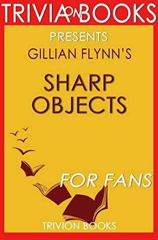 Sharp Objects: A Novel By Gillian Flynn (Trivia-On-Books)