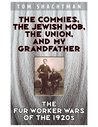 The Commies, the Jewish Mob, the Union, and My Grandfather:: The Fur Worker Wars of the 1920s