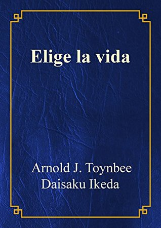 Elige la vida, Arnold J. Toynbee