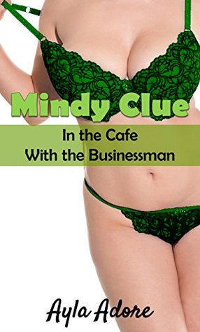 Mindy Clue in the Cafe with the Businessman