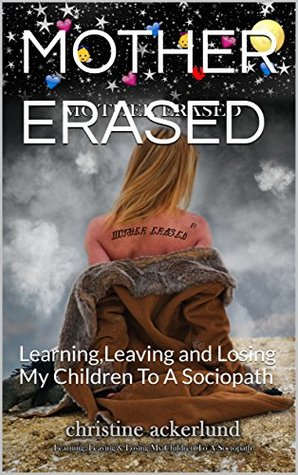 MOTHER ERASED: Learning,Leaving and Losing My Children To A Sociopath (series one Book 1)