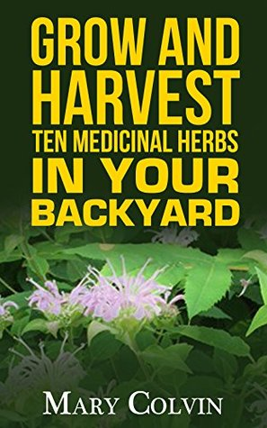 Grow and Harvest Ten Medicinal Herbs in Your Backyard