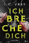 Ich Breche Dich by L. C. Frey