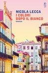 I colori dopo il bianco by Nicola Lecca