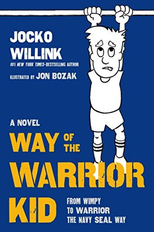 Ebook Way of the Warrior Kid: From Wimpy to Warrior the Navy SEAL Way: A Novel by Jocko Willink TXT!