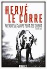Prendre les loups pour des chiens by Hervé Le Corre