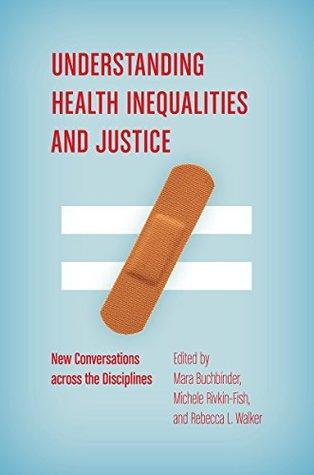 Understanding Health Inequalities and Justice: New Conversations across the Disciplines
