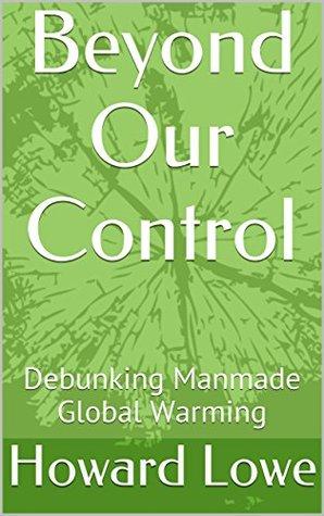 Beyond Our Control: Debunking Manmade Global Warming
