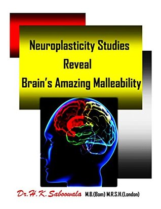 """"""" Neuroplasticity Studies Reveal Brain's Amazing Malleability"""": Neurons That Fire Together, Wire Together—And Neurons That Fire Apart, Wire Apart!"""