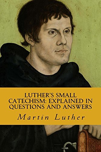 Luther's Small Catechism; Explained in Questions and Answers: For the Use of the Church, School, and Family