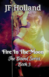 Fire in The Moon (The Bound Series #3)