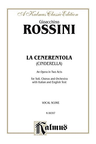 La Cenerentola (Cinderella), An Opera in Two Acts: For Solo, Chorus and Orchestra with Italian and English Text (Vocal Score): 0 (Kalmus Edition)