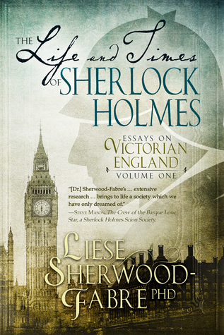 The Life and Times of Sherlock Holmes by Liese Sherwood-Fabre