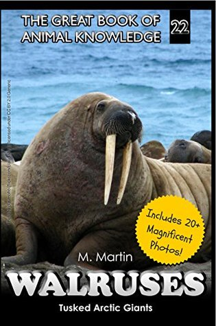 Walrus: Tusked Arctic Giants (The Great Book of Animal Knowledge 22)