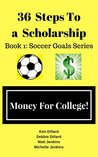 36 Steps to a College Soccer Scholarship: Book 1: Soccer Goals Series