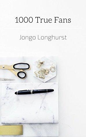 1000 True Fans by Jongo Longhurst