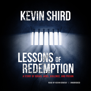 Lessons of Redemption: A Story of Drugs, Guns, Violence, and Prison