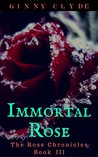 Immortal Rose (The Rose Chronicles, #3)