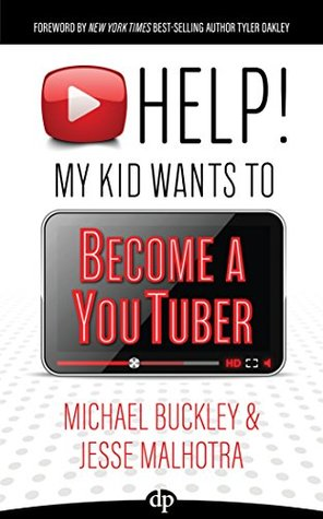 HELP! My Kid Wants to Become a YouTuber: Your Child Can Learn Life Skills Such as Resilience, Consistency, Networking, Financial Literacy, and More While Having a TON OF FUN Creating Online Videos