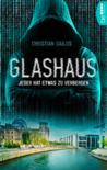 Glashaus - Jeder hat etwas zu verbergen by Christian Gailus