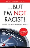 ... But I'm NOT Racist!: Tools for Well-Meaning Whites